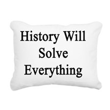 History Will Solve Every Rectangular Canvas Pillow