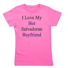 I Love My Hot Salvadoran Boyfriend  Girl's Tee