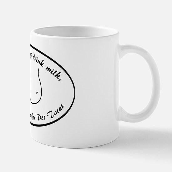 I don't always drink milk, but when I d Mug