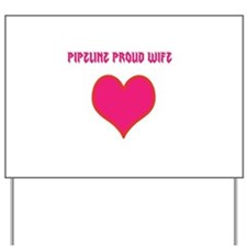 Pipeline proud wife Yard Sign