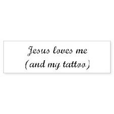 Jesus loves me (and my tatto Bumper Bumper Sticker