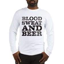 Blood, Sweat And Beer Long Sleeve T-Shirt