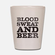 Blood, sweat and beer Shot Glass