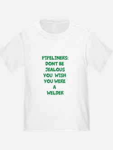 PIPELINERS DONT BE JEALOUS (WELDER) T-Shirt