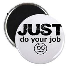 JUST Do Your Job Magnets