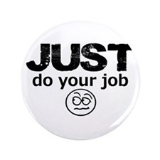 """JUST Do Your Job 3.5"""" Button"""