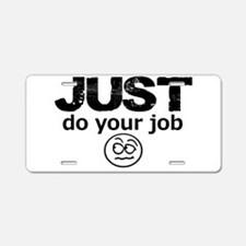 JUST Do Your Job Aluminum License Plate