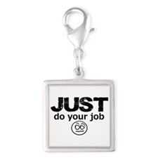 JUST Do Your Job Charms