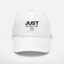 JUST Do Your Job Baseball Baseball Baseball Cap