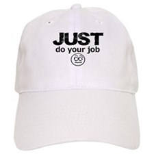 JUST Do Your Job Baseball Baseball Cap