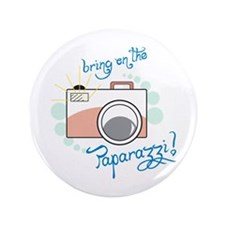 "Bring in the Paparazzi ! 3.5"" Button"