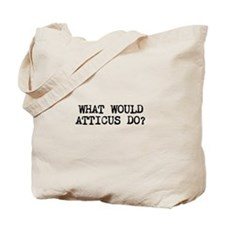 WHAT WOULD ATTICUS DO? Tote Bag