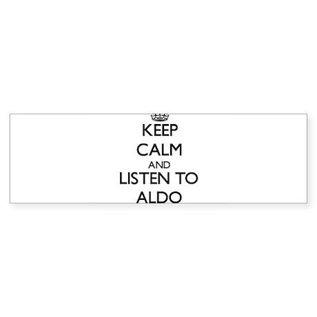 Keep Calm and Listen to Aldo Bumper Sticker