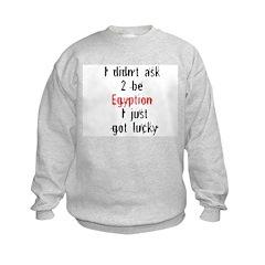 I didn't ask 2 be Egyption I Sweatshirt
