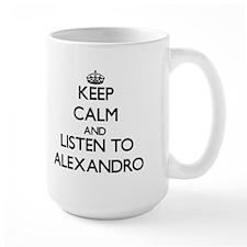 Keep Calm and Listen to Alexandro Mugs