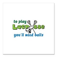 To play Lacrosse youll need balls Square Car Magne