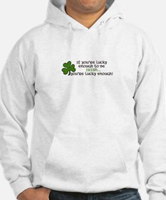 If youre enough to be IRISH.. youre lucky enough!