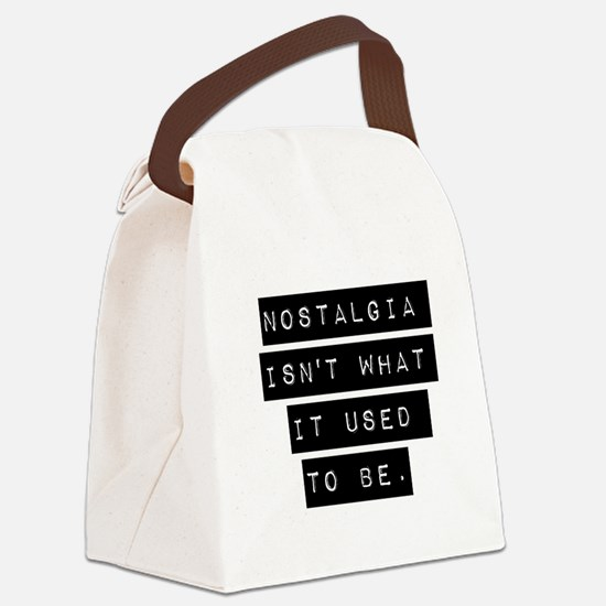 Nostalgia Isnt What It Used To Be Canvas Lunch Bag
