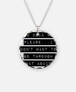 No Deja Vu Please Necklace