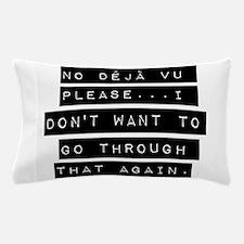 No Deja Vu Please Pillow Case