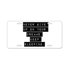 Never Give Up On Your Dreams Aluminum License Plat