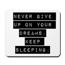 Never Give Up On Your Dreams Mousepad