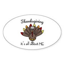 Thanksgiving its all about ME Decal