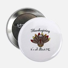 """Thanksgiving its all about ME 2.25"""" Button"""