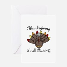 Thanksgiving its all about ME Greeting Cards