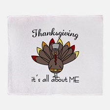 Thanksgiving its all about ME Throw Blanket