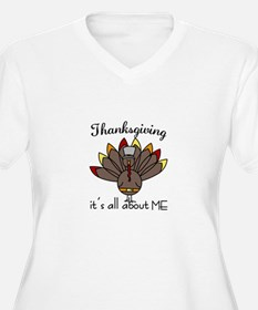 Thanksgiving its all about ME Plus Size T-Shirt