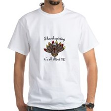 Thanksgiving its all about ME T-Shirt