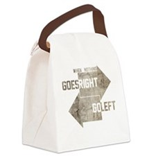 when nothing goes right go left Canvas Lunch Bag