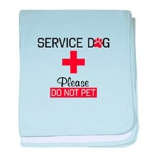 Service Dog Please Do Not Pet baby blanket