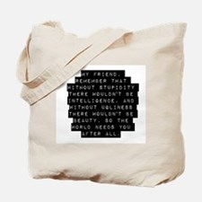 My Friend Remember That Without Stupidity Tote Bag