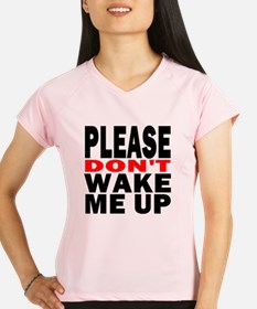 Please Dont Wake Me Up Performance Dry T-Shirt