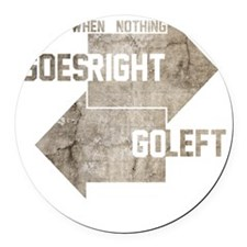 when nothing goes right go left Round Car Magnet