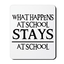 STAYS AT SCHOOL Mousepad