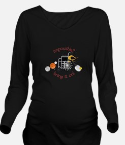 Impossible? Bring It On! Long Sleeve Maternity T-S