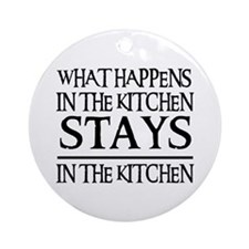 STAYS IN THE KITCHEN Ornament (Round)