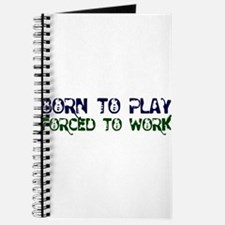 Born to Play Forced to Work Journal