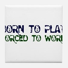 Born to Play Forced to Work Tile Coaster
