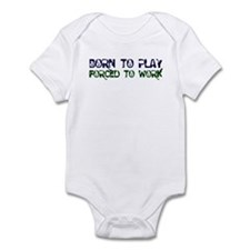 Born to Play Forced to Work Infant Bodysuit