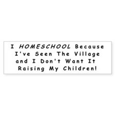 I Homeschool because....... Bumper Sticker/White