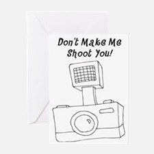 Don't Make Me Shoot You Greeting Card
