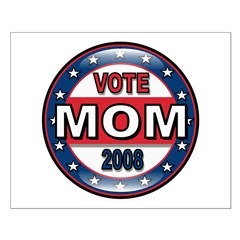 Vote Mom President 2008 Political Posters