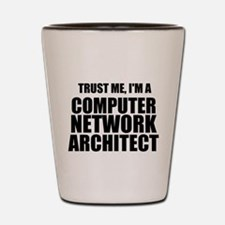 Trust Me, I'm A Computer Network Architect Shot Gl