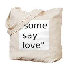 some say love Tote Bag