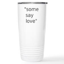 some say love Travel Mug