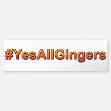 #yesallgingers Bumper Bumper Bumper Sticker
